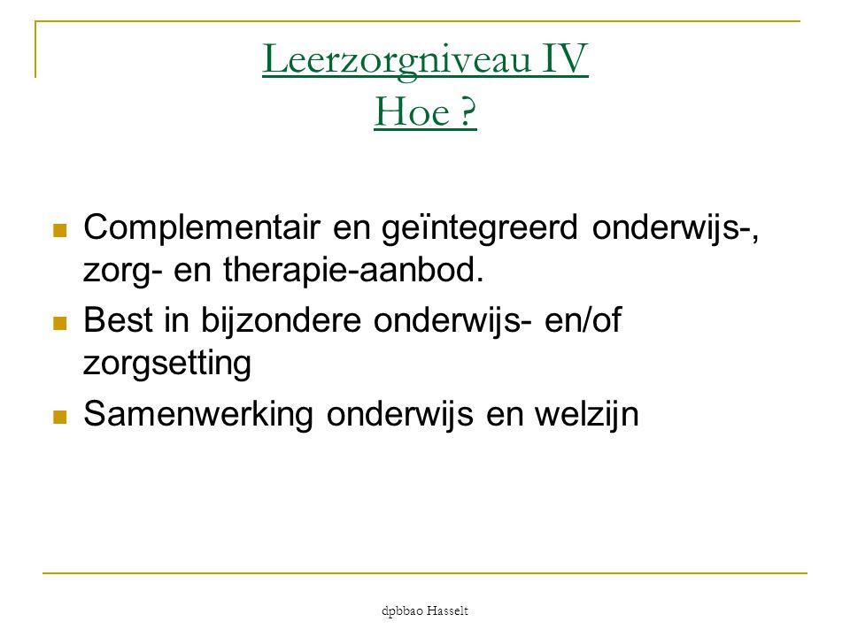 dpbbao Hasselt Leerzorgniveau IV Hoe ?  Complementair en geïntegreerd onderwijs-, zorg- en therapie-aanbod.  Best in bijzondere onderwijs- en/of zor