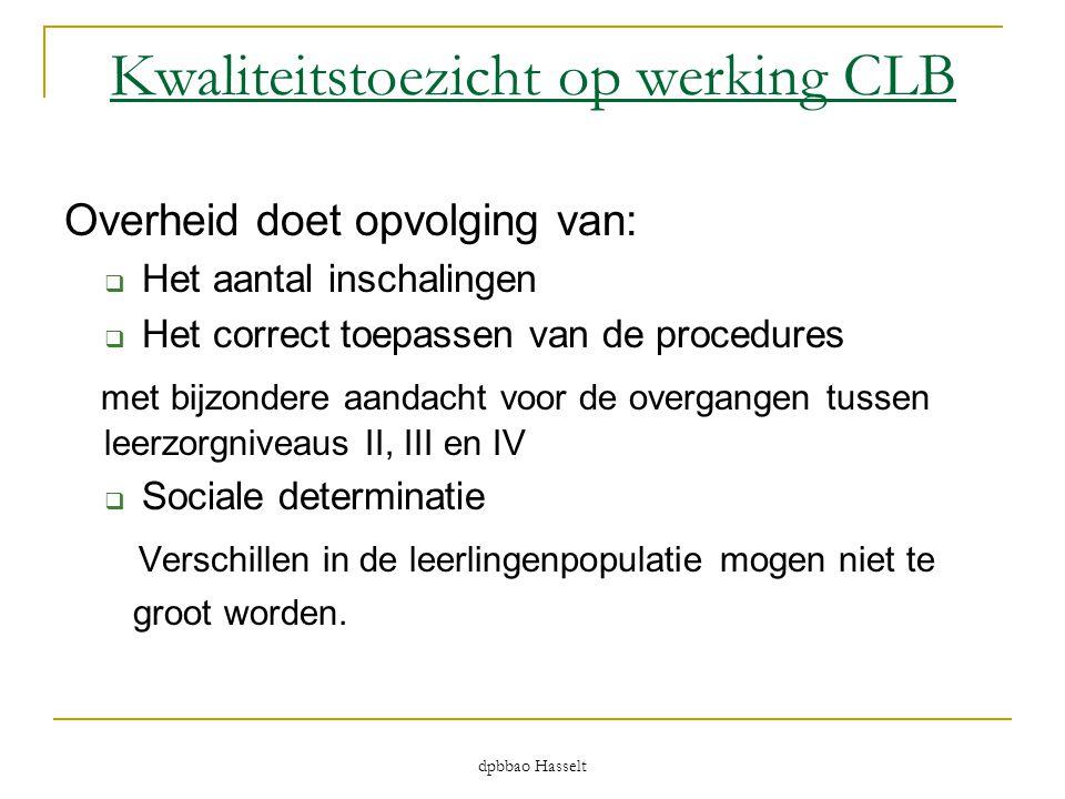 dpbbao Hasselt Kwaliteitstoezicht op werking CLB Overheid doet opvolging van:  Het aantal inschalingen  Het correct toepassen van de procedures met