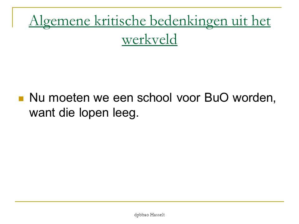 dpbbao Hasselt Algemene kritische bedenkingen uit het werkveld  Nu moeten we een school voor BuO worden, want die lopen leeg.