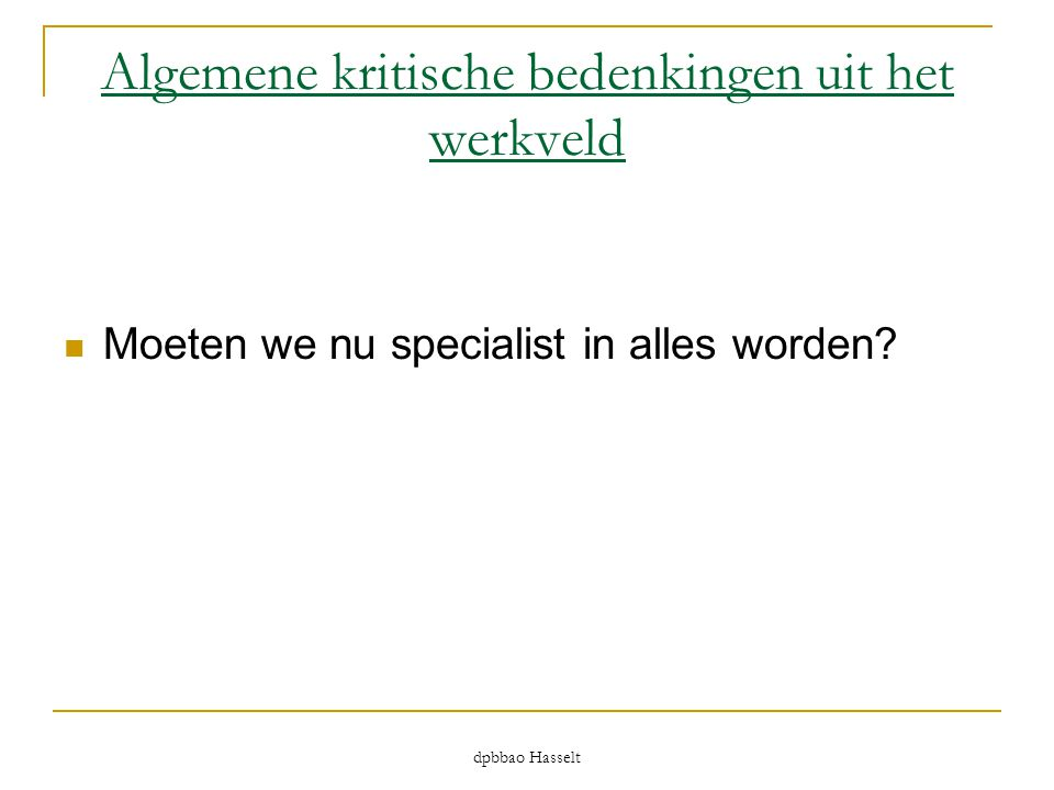 dpbbao Hasselt Algemene kritische bedenkingen uit het werkveld  Moeten we nu specialist in alles worden?