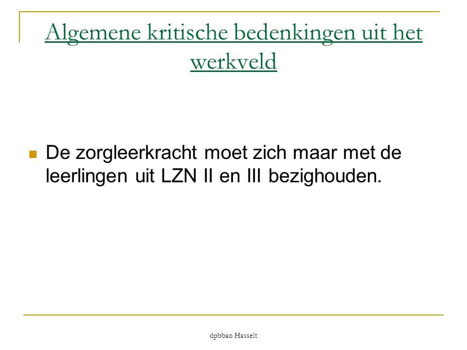 dpbbao Hasselt Algemene kritische bedenkingen uit het werkveld  De zorgleerkracht moet zich maar met de leerlingen uit LZN II en III bezighouden.