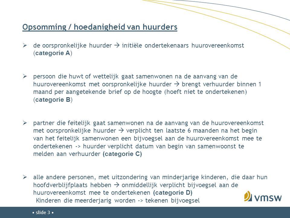 • slide 3 • Opsomming / hoedanigheid van huurders  de oorspronkelijke huurder  initiële ondertekenaars huurovereenkomst (categorie A)  persoon die
