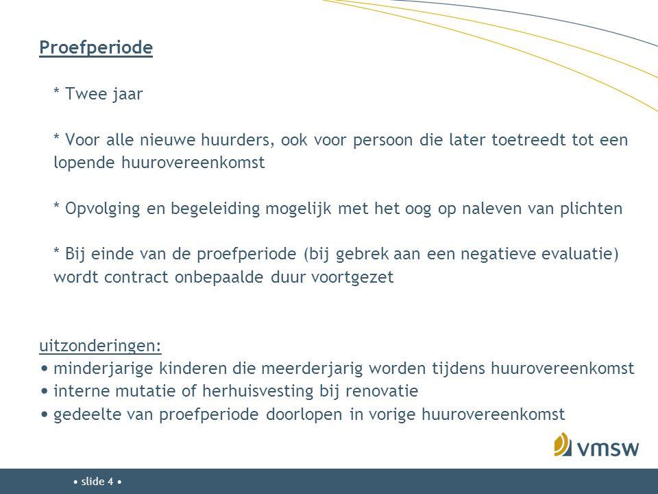 • slide 4 • Proefperiode * Twee jaar * Voor alle nieuwe huurders, ook voor persoon die later toetreedt tot een lopende huurovereenkomst * Opvolging en
