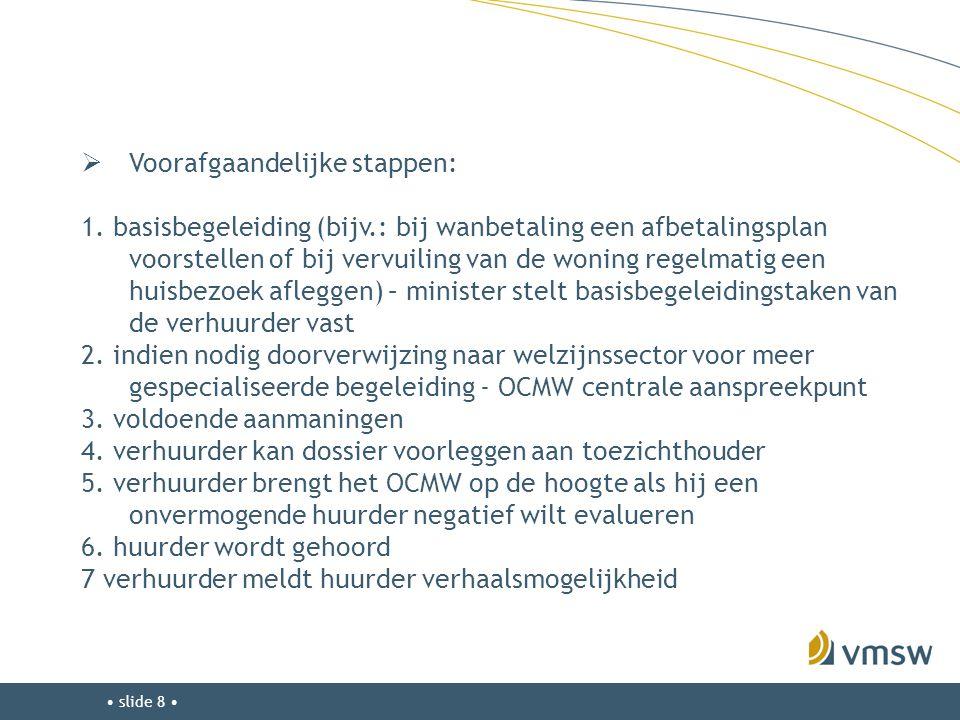 • slide 8 •  Voorafgaandelijke stappen: 1. basisbegeleiding (bijv.: bij wanbetaling een afbetalingsplan voorstellen of bij vervuiling van de woning r