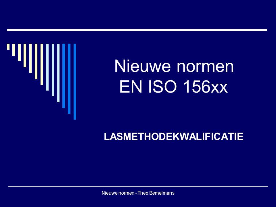 Nieuwe normen - Theo Bemelmans Verschillende kwalificatiemethoden  Geteste lastoevoegmaterialen: EN ISO 15610 Toepassing is vanzelfsprekend gelimiteerd tot processen die lastoevoegmaterialen gebruiken.
