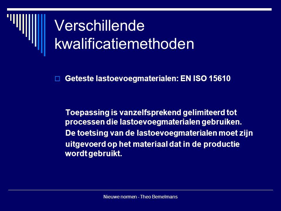 Nieuwe normen - Theo Bemelmans Verschillende kwalificatiemethoden  Geteste lastoevoegmaterialen: EN ISO 15610 Toepassing is vanzelfsprekend gelimitee