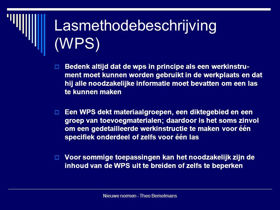 Nieuwe normen - Theo Bemelmans Lasmethodebeschrijving (WPS)  Bedenk altijd dat de wps in principe als een werkinstru- ment moet kunnen worden gebruik