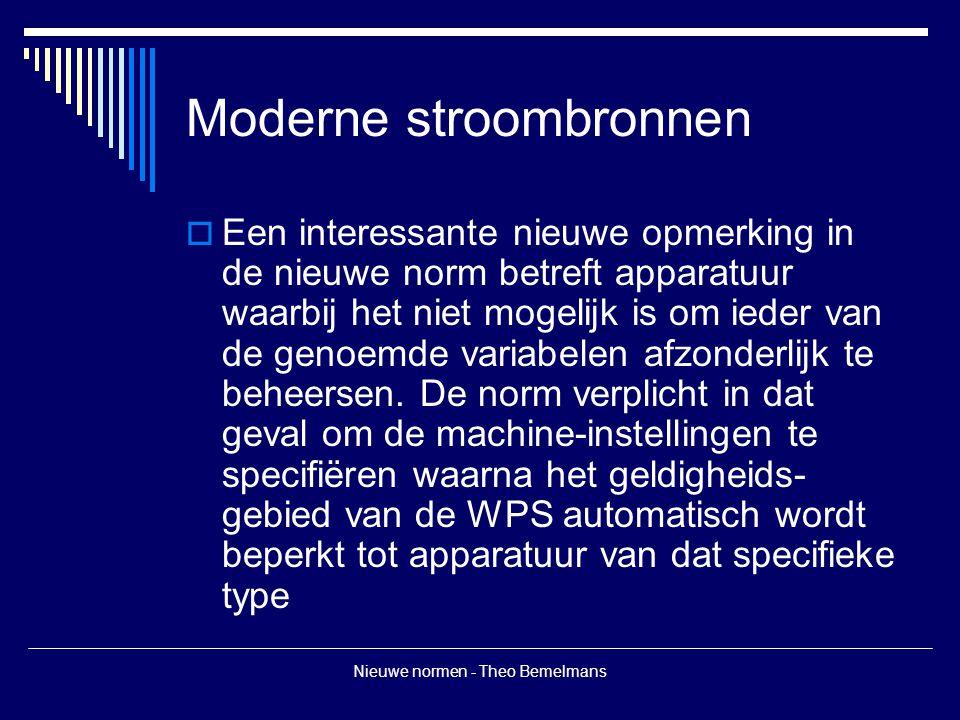 Nieuwe normen - Theo Bemelmans Moderne stroombronnen  Een interessante nieuwe opmerking in de nieuwe norm betreft apparatuur waarbij het niet mogelij