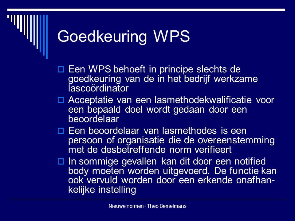 Nieuwe normen - Theo Bemelmans Goedkeuring WPS  Een WPS behoeft in principe slechts de goedkeuring van de in het bedrijf werkzame lascoördinator  Ac