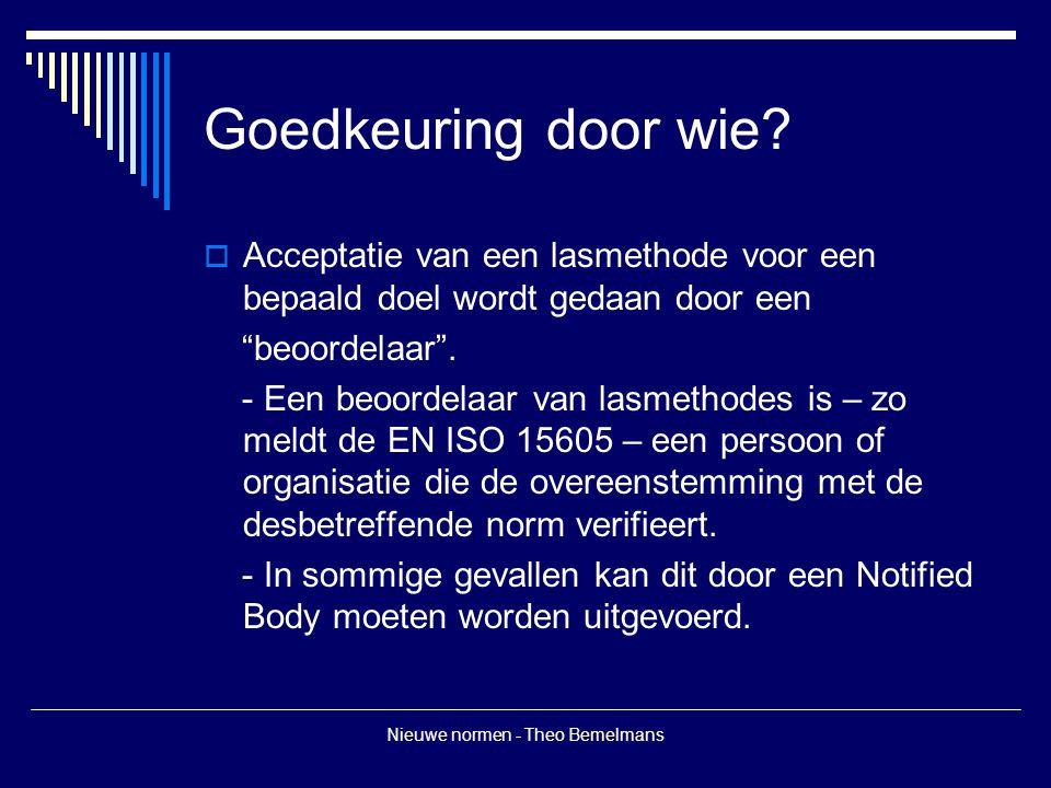 """Nieuwe normen - Theo Bemelmans Goedkeuring door wie?  Acceptatie van een lasmethode voor een bepaald doel wordt gedaan door een """"beoordelaar"""". - Een"""