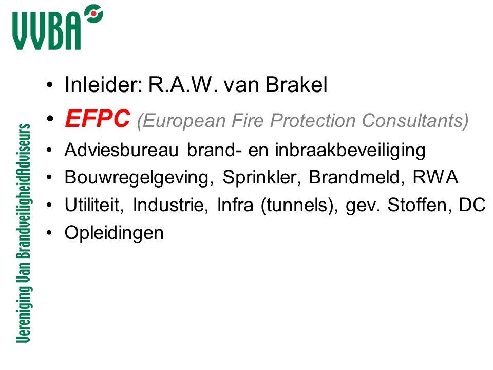 •Inleider: R.A.W. van Brakel •EFPC (European Fire Protection Consultants) •Adviesbureau brand- en inbraakbeveiliging •Bouwregelgeving, Sprinkler, Bran