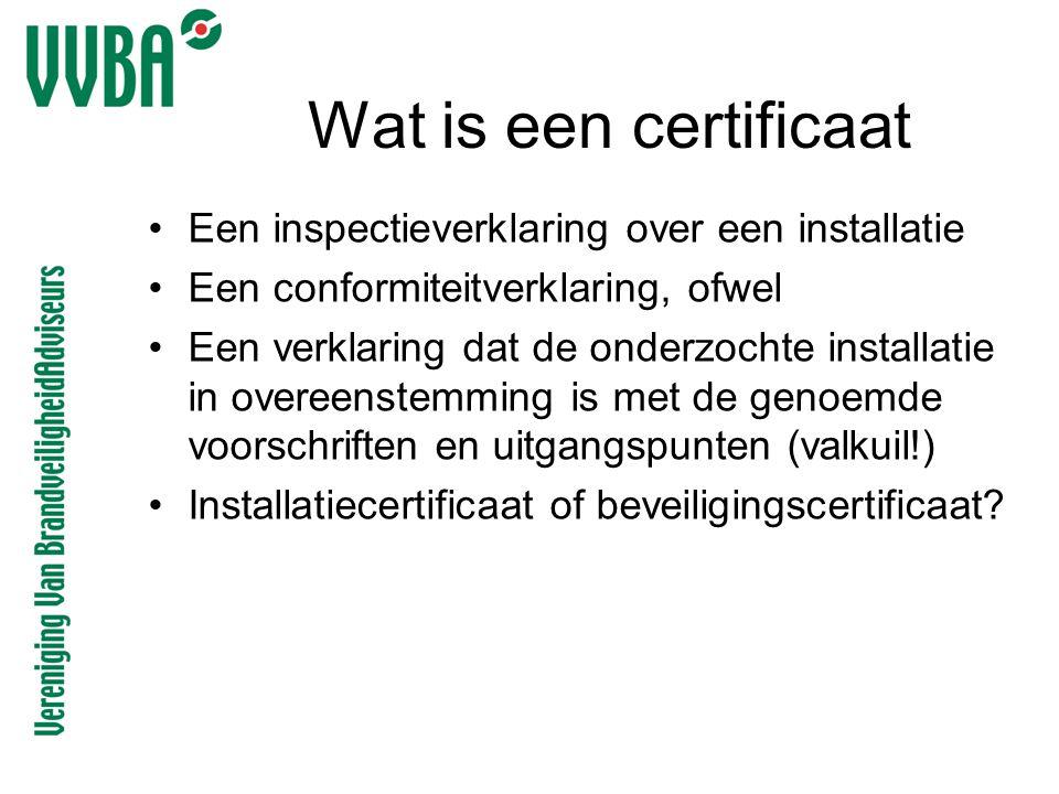 Wat is een certificaat •Een inspectieverklaring over een installatie •Een conformiteitverklaring, ofwel •Een verklaring dat de onderzochte installatie
