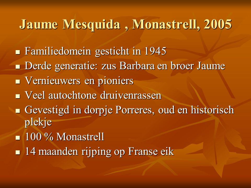 Jaume Mesquida, Monastrell, 2005  Familiedomein gesticht in 1945  Derde generatie: zus Barbara en broer Jaume  Vernieuwers en pioniers  Veel autoc