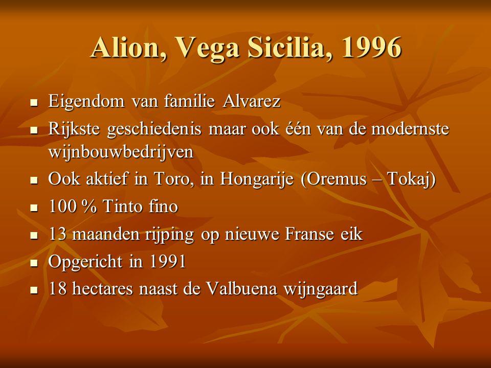 Alion, Vega Sicilia, 1996  Eigendom van familie Alvarez  Rijkste geschiedenis maar ook één van de modernste wijnbouwbedrijven  Ook aktief in Toro,