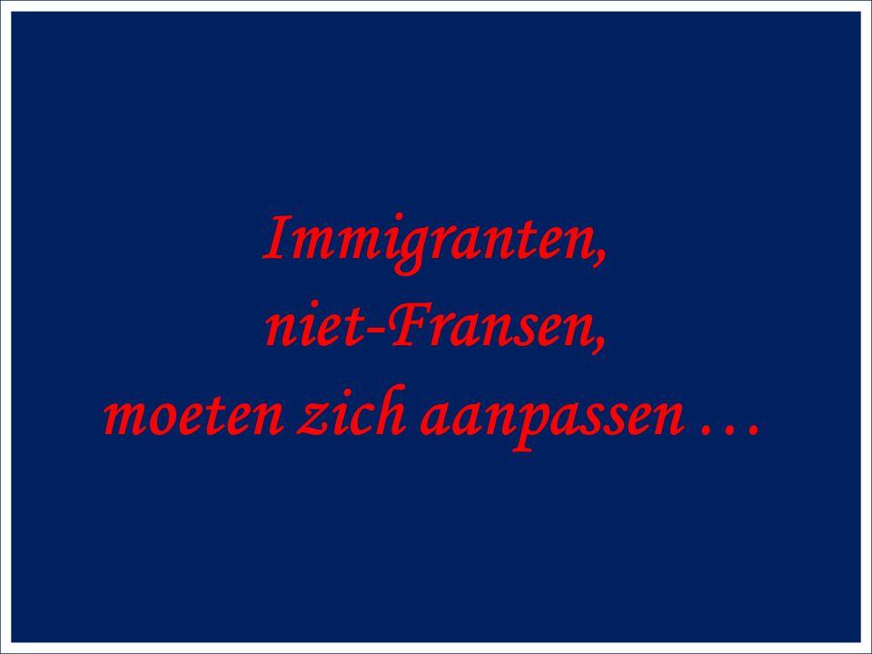 Immigranten, niet-Fransen, moeten zich aanpassen …