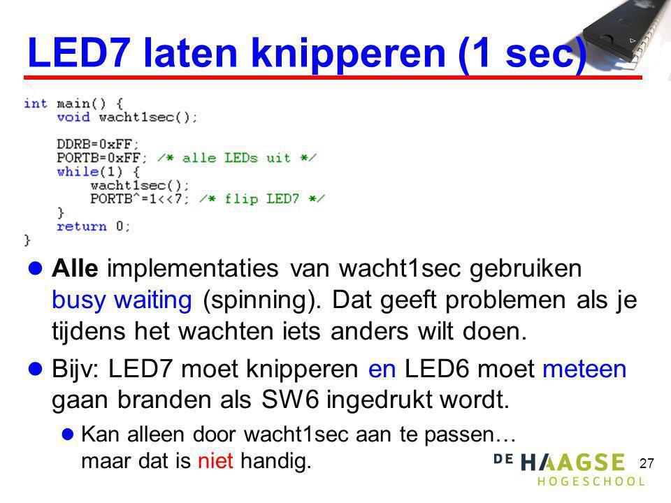 27 LED7 laten knipperen (1 sec)  Alle implementaties van wacht1sec gebruiken busy waiting (spinning). Dat geeft problemen als je tijdens het wachten