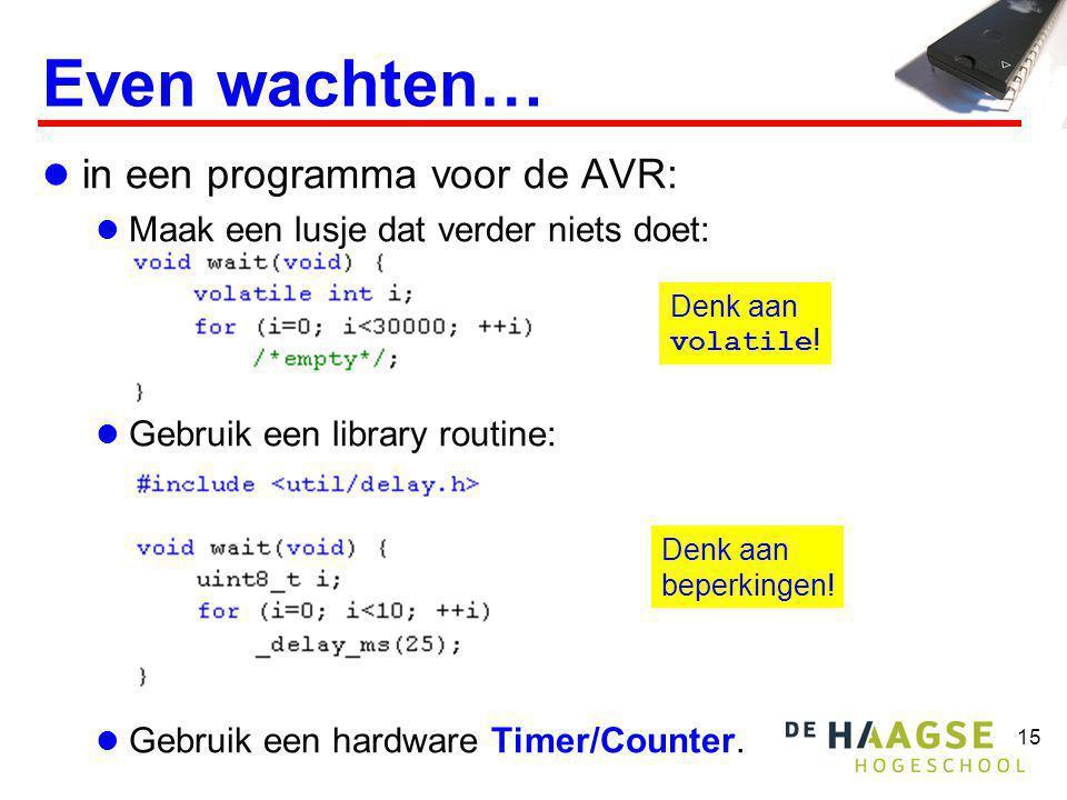 15  in een programma voor de AVR:  Maak een lusje dat verder niets doet:  Gebruik een library routine:  Gebruik een hardware Timer/Counter. Even w