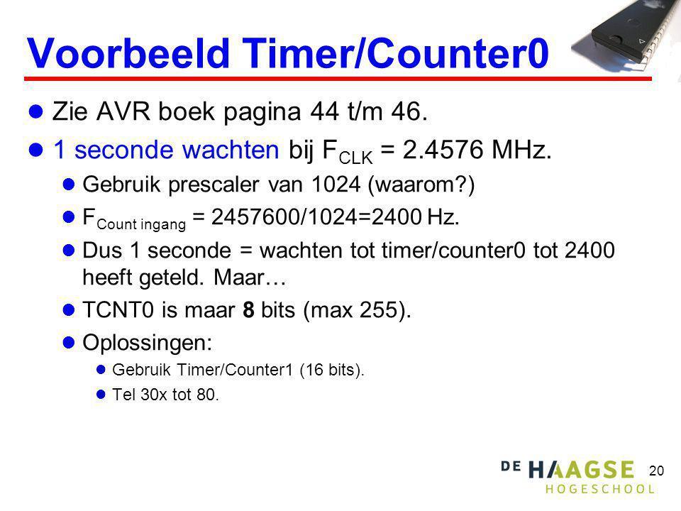 20 Voorbeeld Timer/Counter0  Zie AVR boek pagina 44 t/m 46.  1 seconde wachten bij F CLK = 2.4576 MHz.  Gebruik prescaler van 1024 (waarom?)  F Co