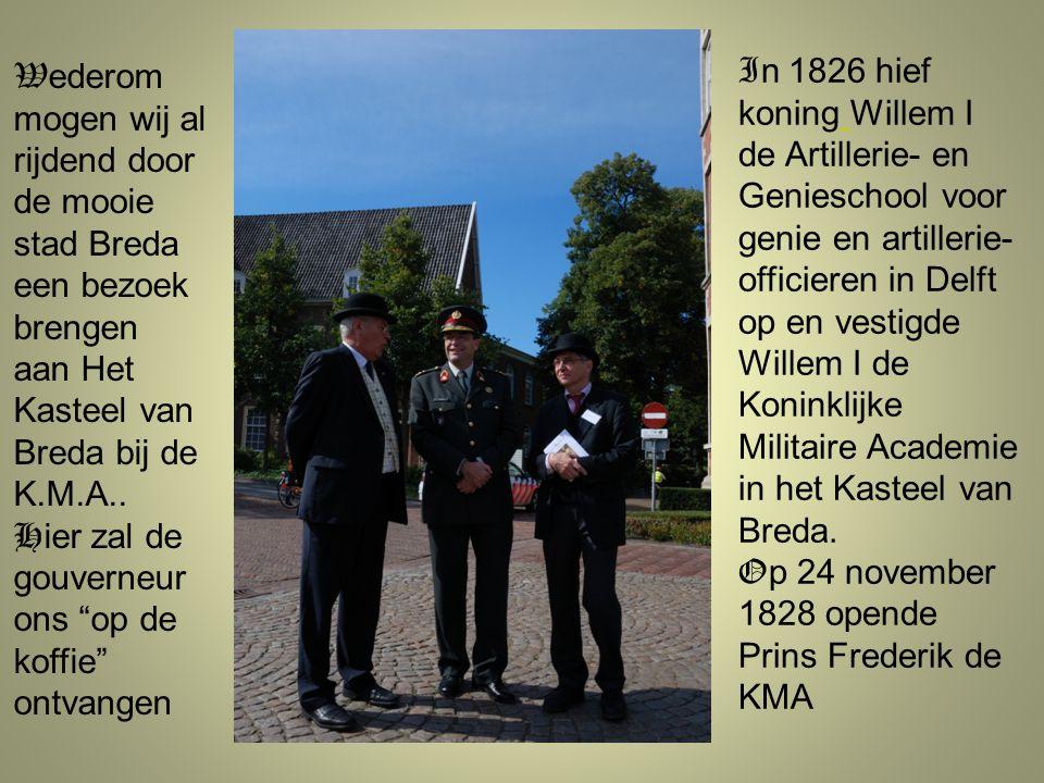 """W ederom mogen wij al rijdend door de mooie stad Breda een bezoek brengen aan Het Kasteel van Breda bij de K.M.A.. H ier zal de gouverneur ons """"op de"""