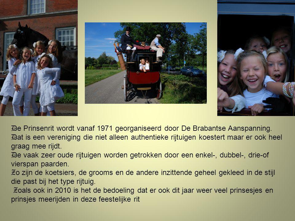 D e Prinsenrit wordt vanaf 1971 georganiseerd door De Brabantse Aanspanning. D at is een vereniging die niet alleen authentieke rijtuigen koestert maa