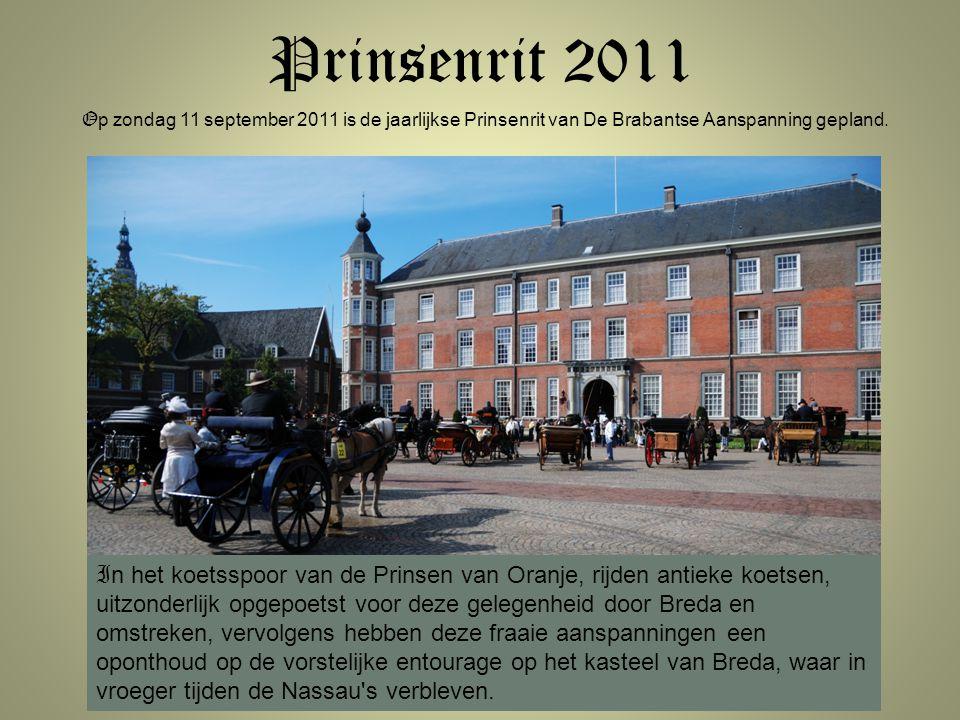Prinsenrit 2011 O p zondag 11 september 2011 is de jaarlijkse Prinsenrit van De Brabantse Aanspanning gepland. I n het koetsspoor van de Prinsen van O