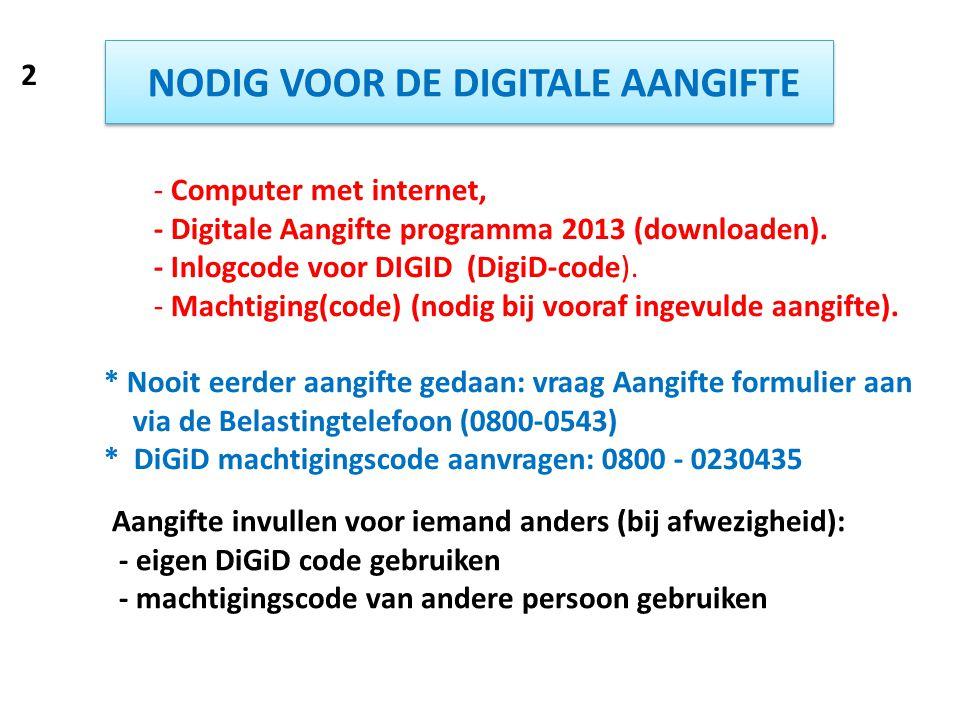 NODIG VOOR DE DIGITALE AANGIFTE - Computer met internet, - Digitale Aangifte programma 2013 (downloaden). - Inlogcode voor DIGID (DigiD-code). - Macht