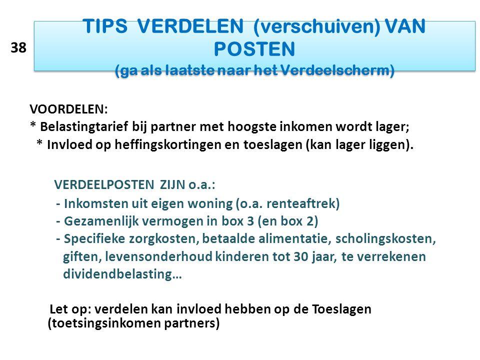 TIPS VERDELEN (verschuiven) VAN POSTEN (ga als laatste naar het Verdeelscherm) VOORDELEN: * Belastingtarief bij partner met hoogste inkomen wordt lage