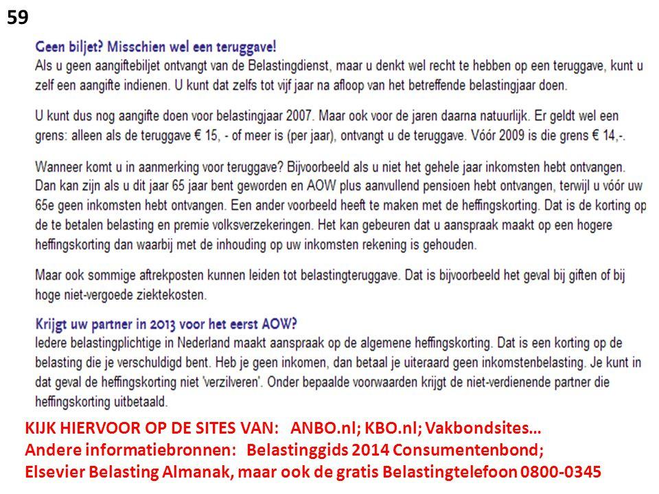KIJK HIERVOOR OP DE SITES VAN: ANBO.nl; KBO.nl; Vakbondsites… Andere informatiebronnen: Belastinggids 2014 Consumentenbond; Elsevier Belasting Almanak