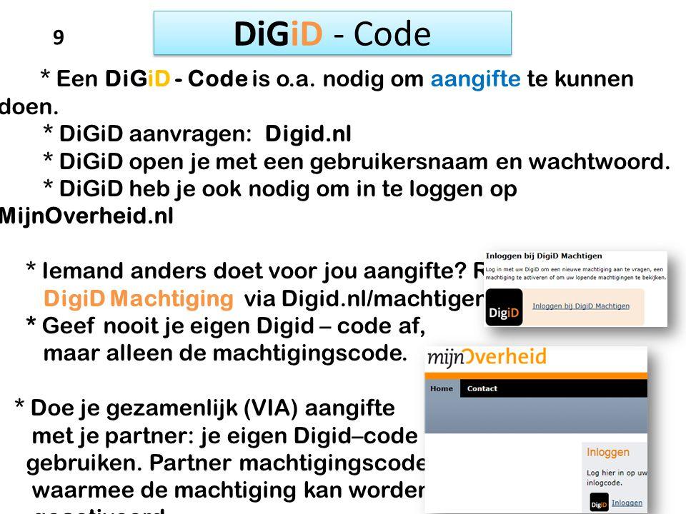 DiGiD - Code * Een DiGiD - Code is o.a. nodig om aangifte te kunnen doen. * DiGiD aanvragen: Digid.nl * DiGiD open je met een gebruikersnaam en wachtw
