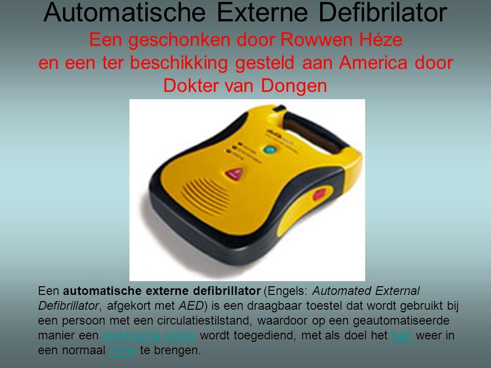 Automatische Externe Defibrilator Een geschonken door Rowwen Héze en een ter beschikking gesteld aan America door Dokter van Dongen Een automatische e