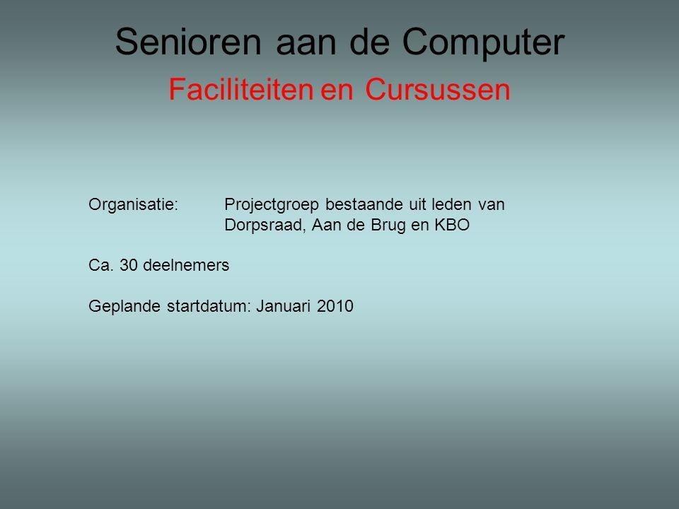 Senioren aan de Computer Faciliteiten en Cursussen Organisatie: Projectgroep bestaande uit leden van Dorpsraad, Aan de Brug en KBO Ca. 30 deelnemers G