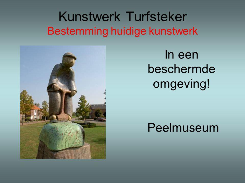 Kunstwerk Turfsteker Bestemming huidige kunstwerk In een beschermde omgeving! Peelmuseum