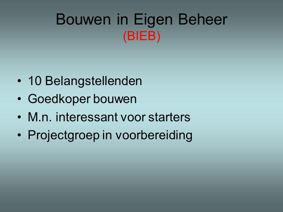 Bouwen in Eigen Beheer (BIEB) •10 Belangstellenden •Goedkoper bouwen •M.n. interessant voor starters •Projectgroep in voorbereiding