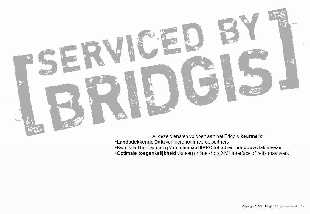 17 Copyright © 2011 Bridgis. All rights reserved. Al deze diensten voldoen aan het Bridgis-keurmerk: •Landsdekkende Data van gerenommeerde partners •K
