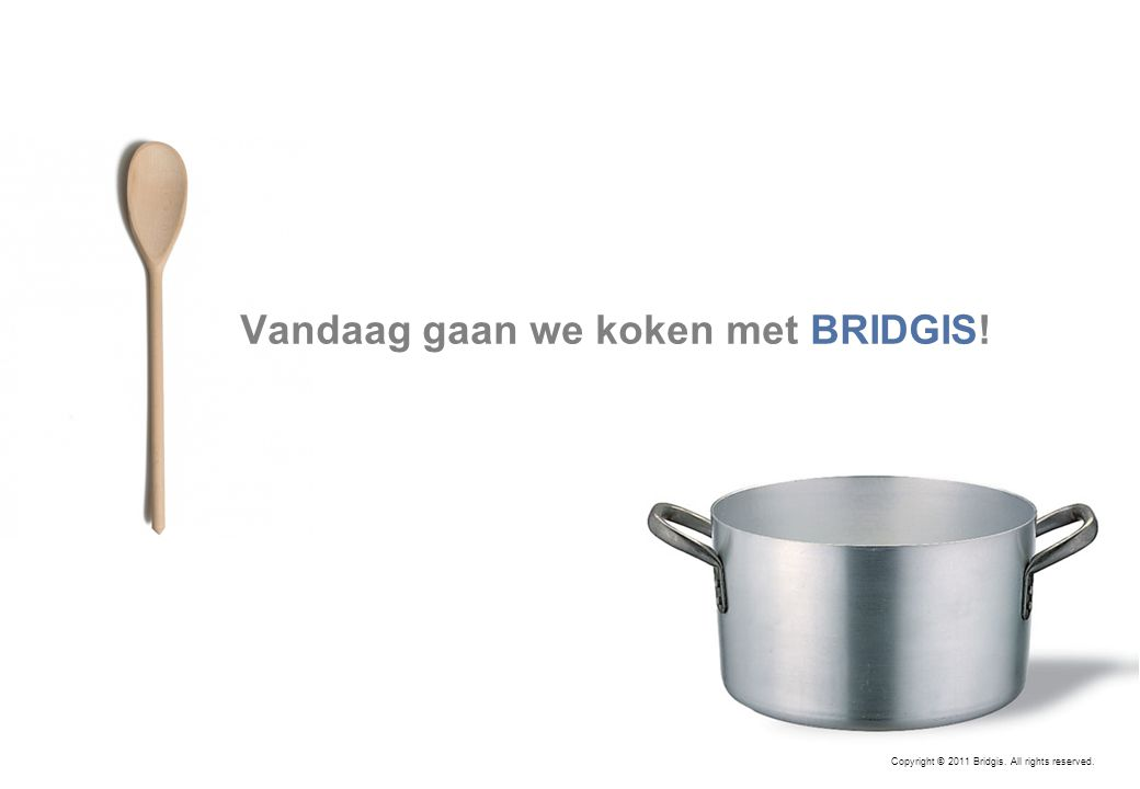 2 Vandaag gaan we koken met BRIDGIS! Copyright © 2011 Bridgis. All rights reserved.