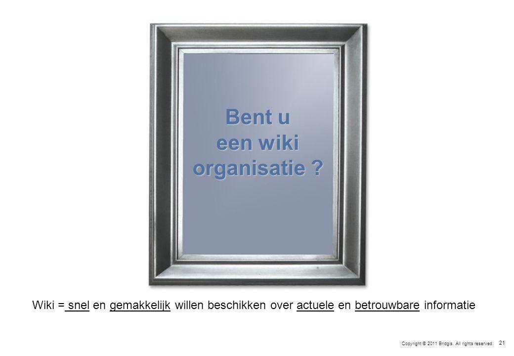 21 Bent u een wiki organisatie . Copyright © 2011 Bridgis.