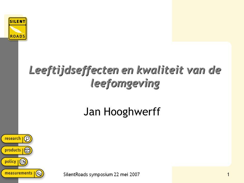 SilentRoads symposium 22 mei 20071 Leeftijdseffecten en kwaliteit van de leefomgeving Jan Hooghwerff