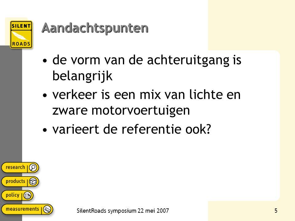 SilentRoads symposium 22 mei 20075 Aandachtspunten •de vorm van de achteruitgang is belangrijk •verkeer is een mix van lichte en zware motorvoertuigen •varieert de referentie ook?