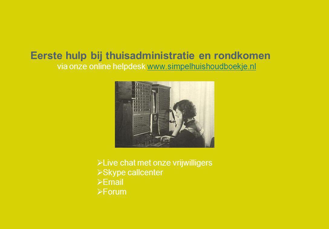 Eerste hulp bij thuisadministratie en rondkomen via onze online helpdesk www.simpelhuishoudboekje.nlwww.simpelhuishoudboekje.nl  Live chat met onze vrijwilligers  Skype callcenter  Email  Forum