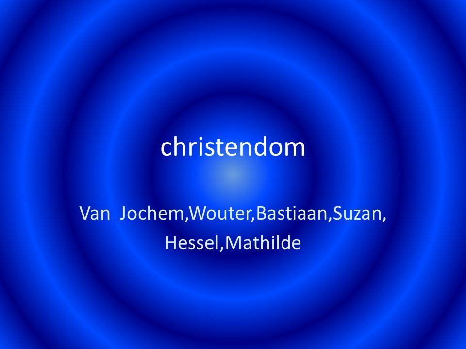 christendom Van Jochem,Wouter,Bastiaan,Suzan, Hessel,Mathilde