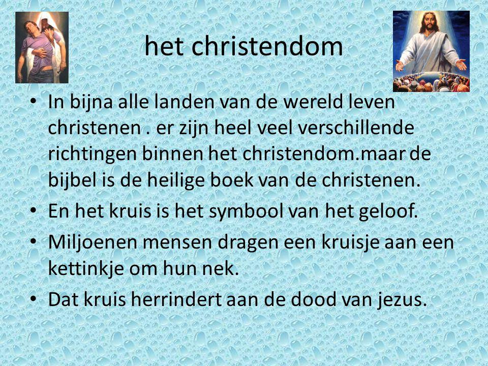 het christendom • In bijna alle landen van de wereld leven christenen. er zijn heel veel verschillende richtingen binnen het christendom.maar de bijbe