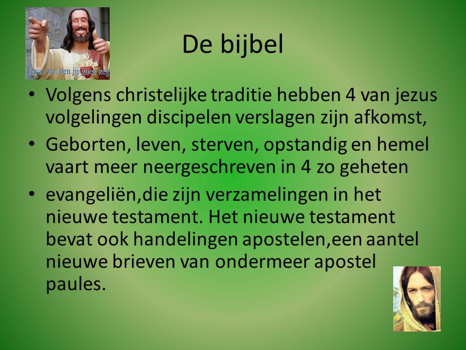 De bijbel • Volgens christelijke traditie hebben 4 van jezus volgelingen discipelen verslagen zijn afkomst, • Geborten, leven, sterven, opstandig en h