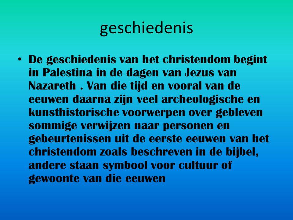 geschiedenis • De geschiedenis van het christendom begint in Palestina in de dagen van Jezus van Nazareth. Van die tijd en vooral van de eeuwen daarna