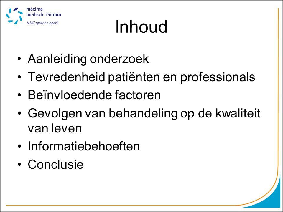 Inhoud •Aanleiding onderzoek •Tevredenheid patiënten en professionals •Beïnvloedende factoren •Gevolgen van behandeling op de kwaliteit van leven •Informatiebehoeften •Conclusie