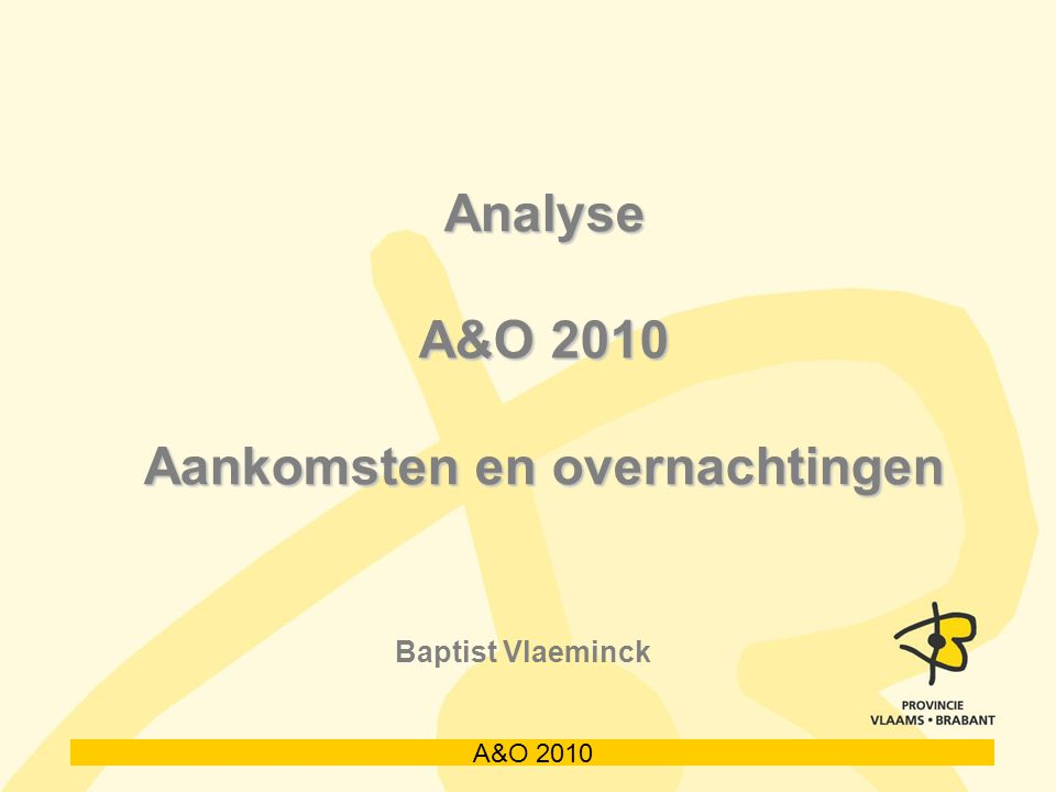 A&O 2010 Analyse A&O 2010 Aankomsten en overnachtingen Baptist Vlaeminck