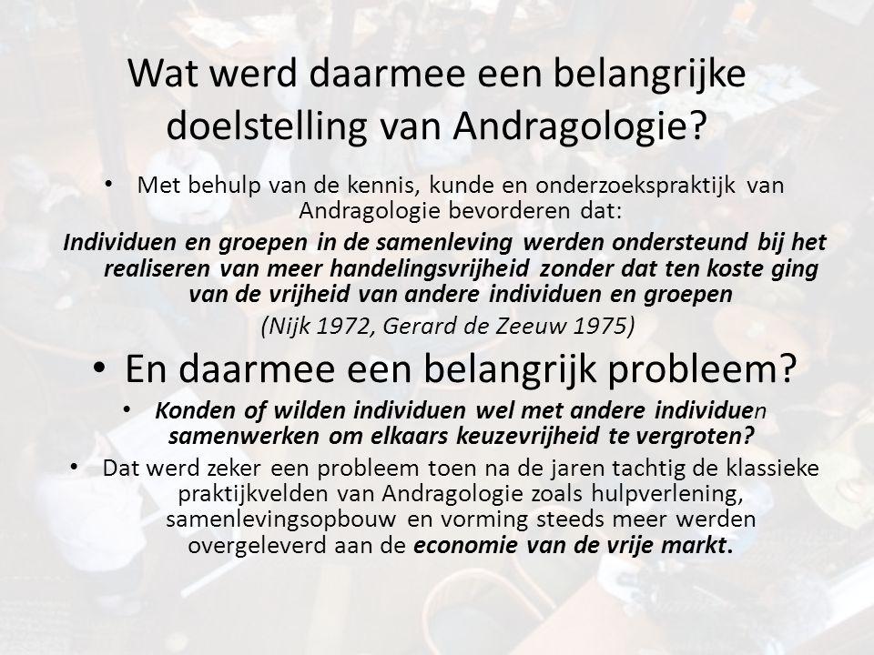 Wat werd daarmee een belangrijke doelstelling van Andragologie? • Met behulp van de kennis, kunde en onderzoekspraktijk van Andragologie bevorderen da