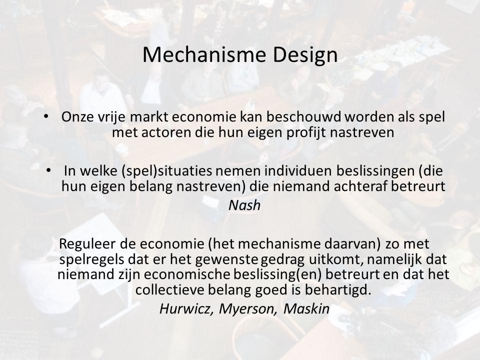 Mechanisme Design • Het ontwerpen van institutionele constructies die het verwezenlijken van maatschappelijke doelen beogen en aansluiten bij de voorkeur van individuele burgers Heertje 2009