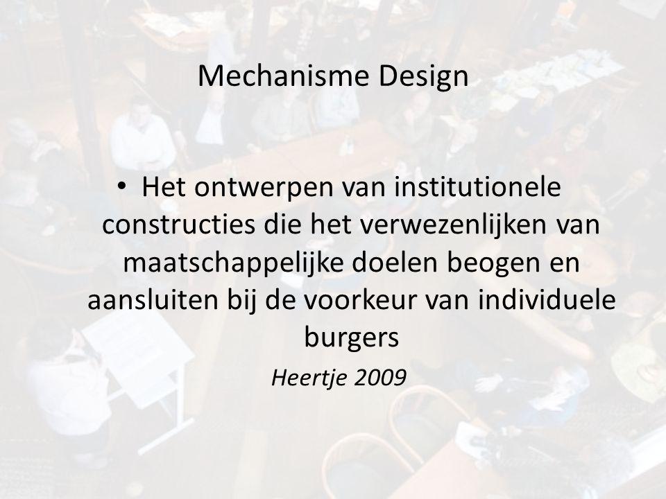 Mechanisme Design • Het ontwerpen van institutionele constructies die het verwezenlijken van maatschappelijke doelen beogen en aansluiten bij de voork