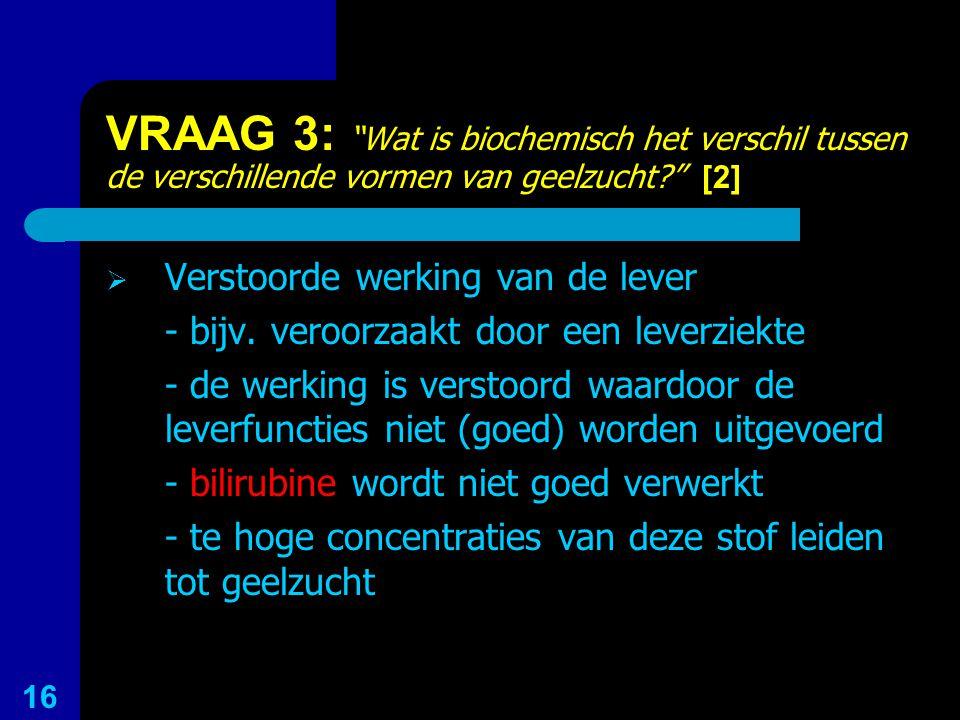 """VRAAG 3: """"Wat is biochemisch het verschil tussen de verschillende vormen van geelzucht?"""" [2]  Verstoorde werking van de lever - bijv. veroorzaakt doo"""