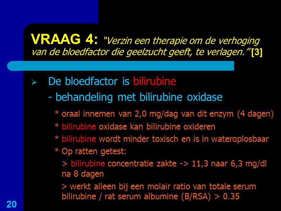 """VRAAG 4: """"Verzin een therapie om de verhoging van de bloedfactor die geelzucht geeft, te verlagen."""" [3]  De bloedfactor is bilirubine - behandeling m"""